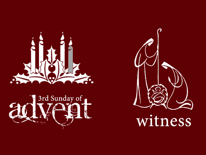3rd Sunday of Advent: Witness